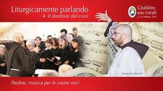 4. Il direttore del coro - Liturgicamente parlando