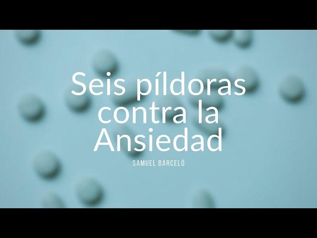 Seis píldoras contra la Ansiedad - Samuel Barceló