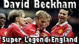 David Beckham - Super Legend England || Дэвид Бекхэм - Легенда Англии