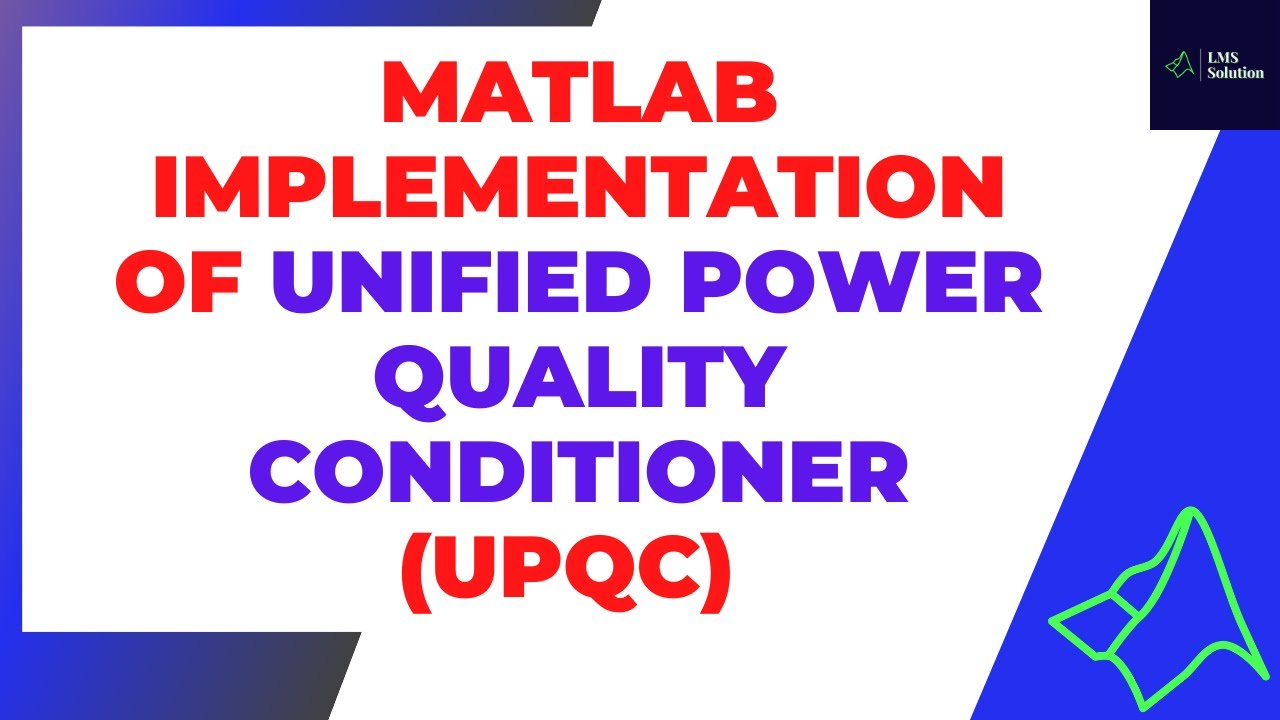 MATLAB Implementation of Unified Power Quality Conditioner (UPQC) for Power Quality Improvement