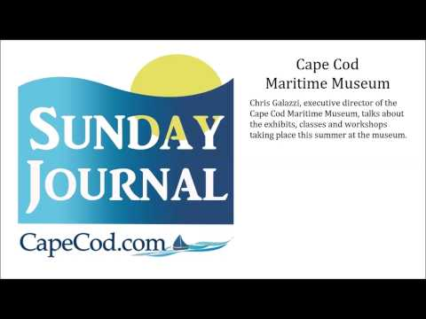 CapeCod.com's Sunday Journal Discussing the Cape Cod Maritime Museum