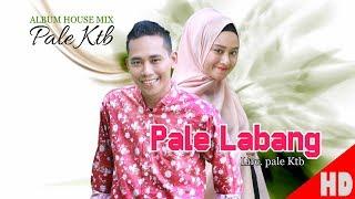 Download Lagu PALE KTB - PALE LABANG ( House Mix Pale Ktb Sep Tari - Tari ) HD Video Quality 2018. mp3