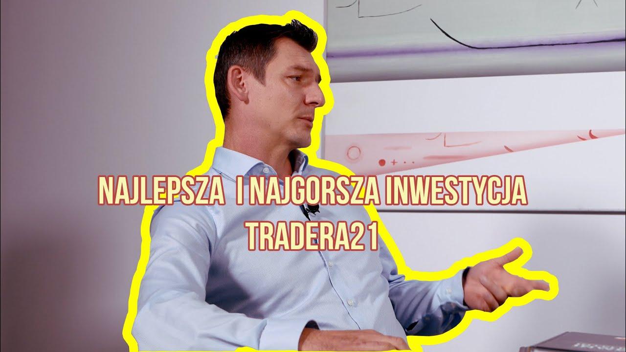 Trader21: Moja najlepsza i najgorsza inwestycja