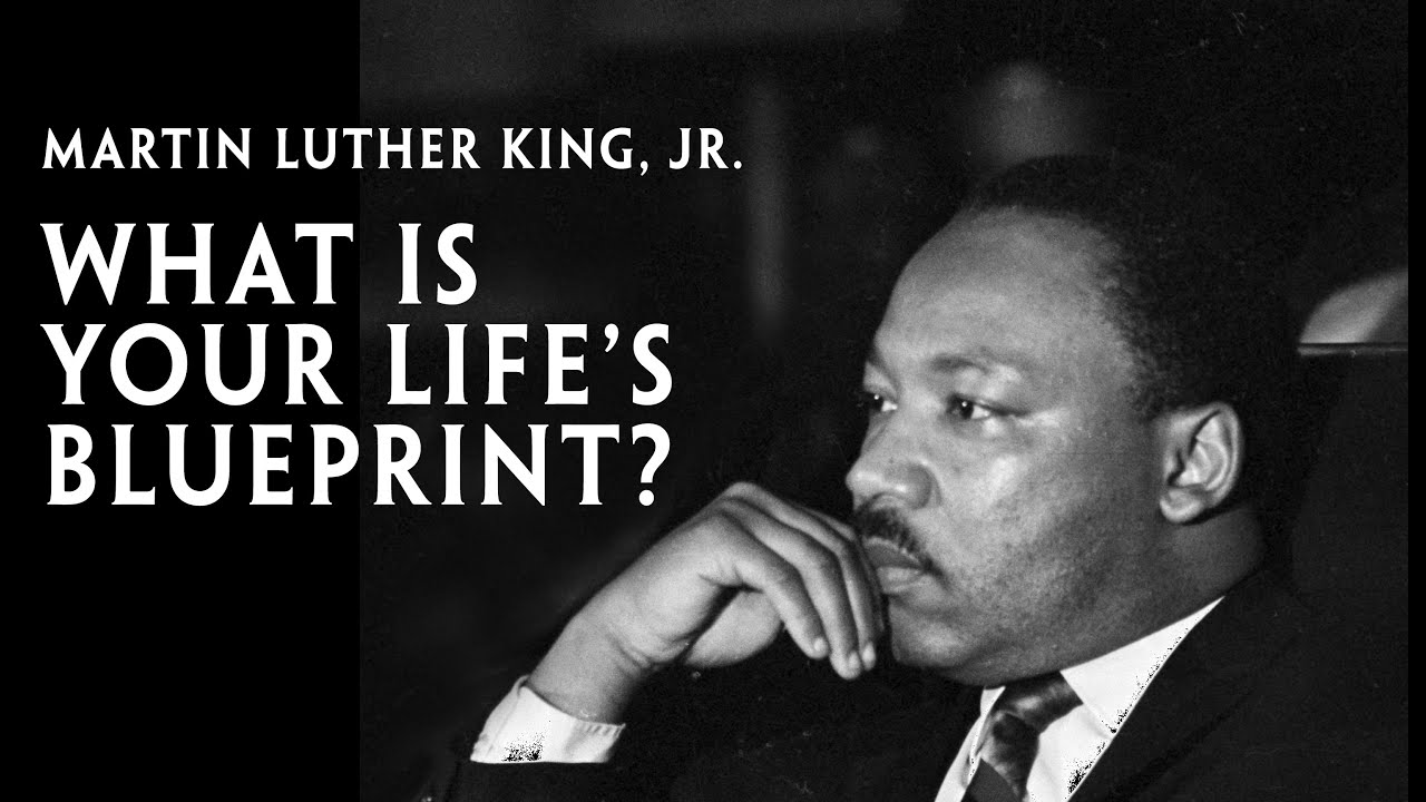 Martin luther king jr what is your lifes blueprint youtube malvernweather Choice Image