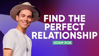 How To Find The Perfect Relationship | Adam Roa