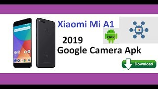 Install Google Camera Xiaomi Mi A1