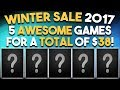 STEAM WINTER SALE 2017 - 5 AWESOME Games for a TOTAL of $38!!!
