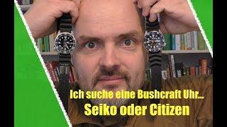 HILFE :-) Ich suche eine Bushcraft Uhr - Die Citizen oder die Seiko