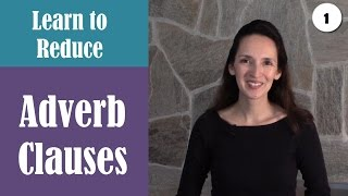 Reducing Adverb Clauses to Phrases (1 of 4) - Advanced English Grammar-