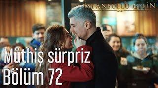 İstanbullu Gelin 72. Bölüm - Süreyya'ya Müthiş Sürpriz