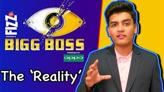 BIGG BOSS | The 'Reality' of this Reality Show