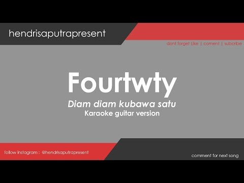 FOURTWNTY - DIAM DIAM KUBAWA SATU KARAOKE + LIRIK