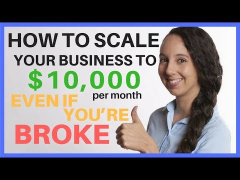 HOW TO SCALE YOUR BUSINESS TO $10,000 PER MONTH EVEN IF YOU'RE BROKE