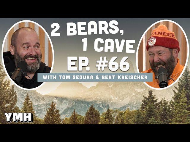 Ep.66 | 2 Bears 1 Cave w/ Tom Segura & Bert Kreischer