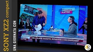 IO in TV? SONY XZ2 compact in UNA GIORNATA CON
