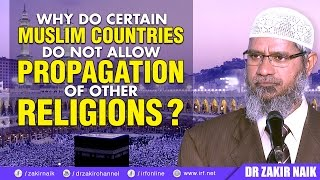 WHY DO CERTAIN MUSLIM COUNTRIES DO NOT ALLOW PROPAGATION OF OTHER RELIGIONS? - DR ZAKIR NAIK
