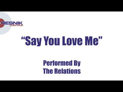 The Relations- Say You Love Me