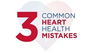 The 3 Most Common Heart Health Mistakes People Make