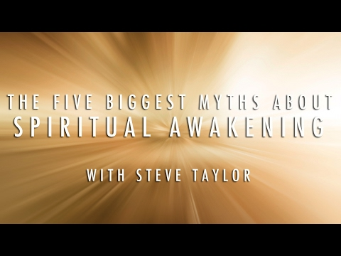 The Five Biggest Myths About Spiritual Awakening - with Steve Taylor