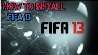 HOW TO INSTALL FIFA 13 INTERNAL RELOADED