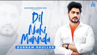 Main keha chad de tu mainu, Kehndi mera dil nahi manda, Gurnam Bhullar New Song, song new, punjabi