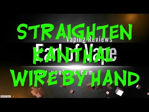 Straighten Kanthal Wire by Hand!