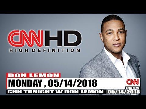 CNN TONIGHT W/DON LEMON 5/14/2018 MONDAY  P2 PRESIDENT TRUMP BREAKING NEWS TODAY