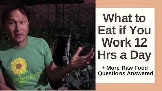 What to Eat if You Work 12 Hours a Day + more Raw Food Q&A