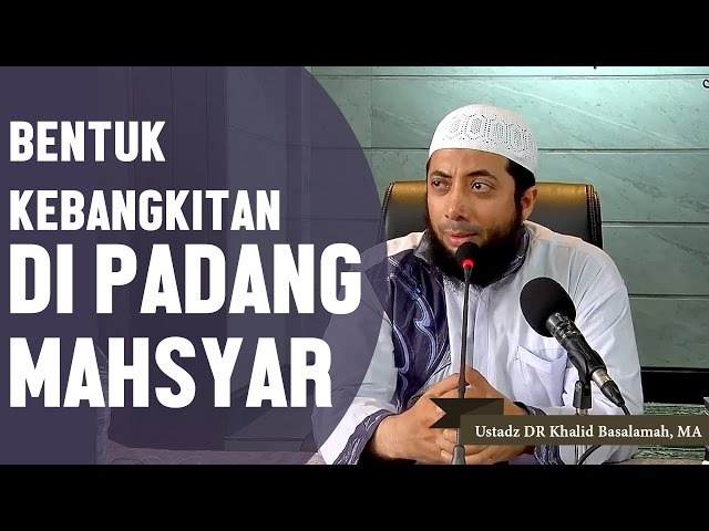 Inilah bentuk kebangkitan di padang mahsyar, Ustadz DR Khalid Basalamah, MA