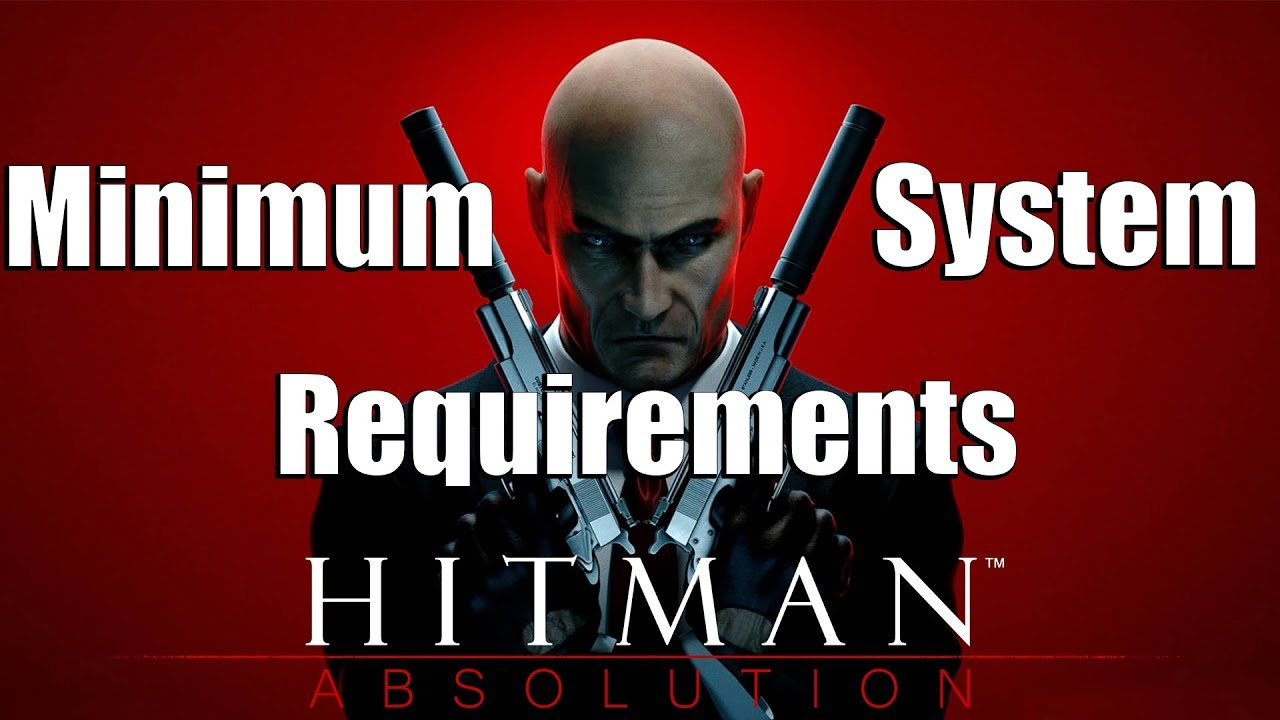 Minimum System Requirements For Hitman Absolution For Low End Pc