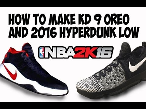sale retailer 966bc 06855 NBA 2K16 HOW TO MAKE KD 9 OREO AND 2016 HYPERDUNK LOW