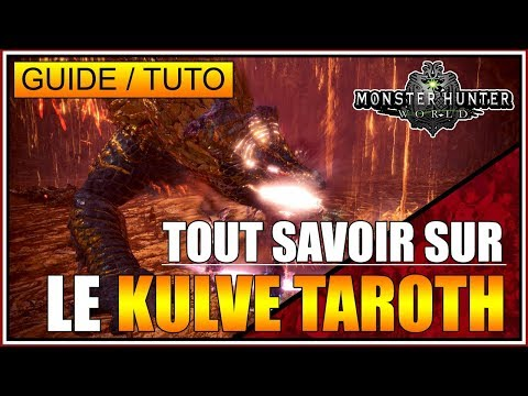 GUIDE/TUTO - TOUT SAVOIR SUR LE KULVE TAROTH - MONSTER HUNTER WORLD - FR
