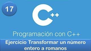 17. Programación en C++ || Condicionales || Ejercicio Transformar un número entero a romanos