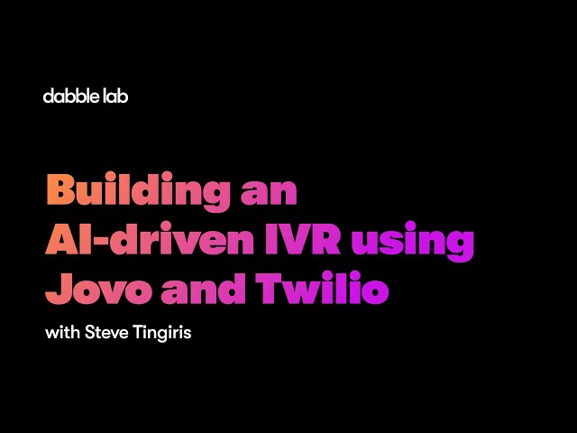 Building an AI-driven IVR using Jovo and Twilio - Dabble Lab #234