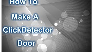 ROBLOX - How to make a ClickDetector/Click and Open Door