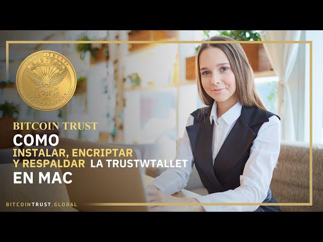 BitcoinTrust - Como Instalar, Encriptar y Respaldar la TrustWallet en Mac