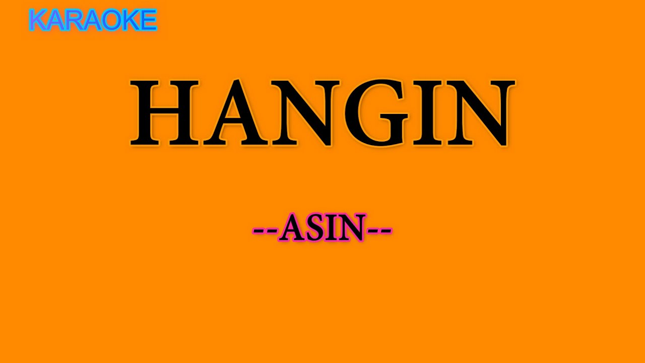 Download HANGIN -KARAOKE VERSION - by ASIN /karaoke lyrics /karaoke song /