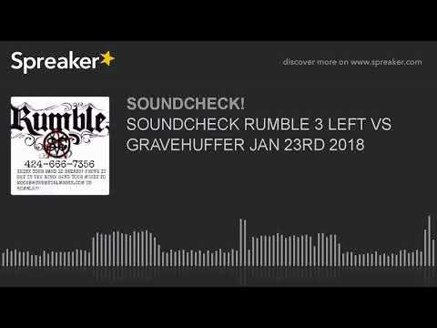 SOUNDCHECK RUMBLE 3 LEFT VS GRAVEHUFFER JAN 23RD 2018