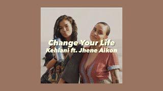 Kehlani ft. Jhene Aiko - Change Your Life (Lyrics)