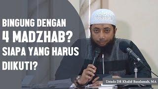 Bingung dengan 4 madzhab siapa yang harus diikuti? Ustadz DR Khalid Basalamah, MA