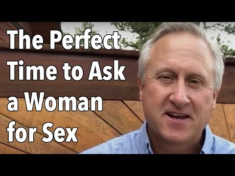 The Perfect Time to Ask a Woman for Sex