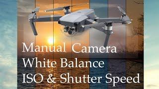 DJI MAVIC PRO - Manual Camera Settings - White Balance, ISO, Shutter Speed