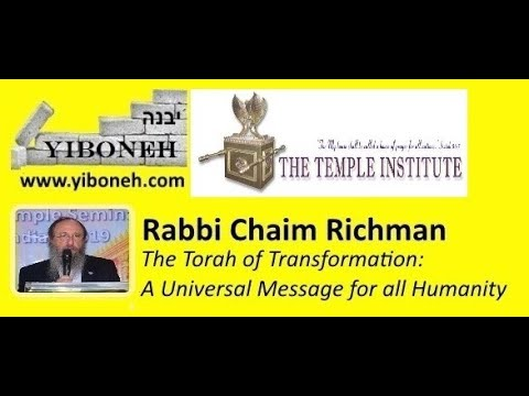 Rabbi Chaim Richman - The Torah Of Transformation: A Universal Message For All Humanity