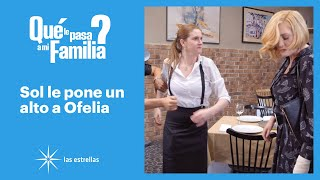 ¿Qué le pasa a mi familia?: ¡Sol le pone un alto a Ofelia! | C-80 | Las Estrellas