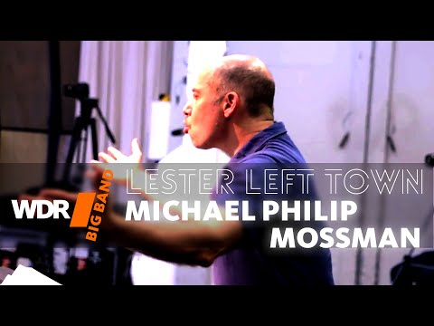 Michael Philip Mossman feat. by WDR BIG BAND  - Lester Left Town (Rehearsal)