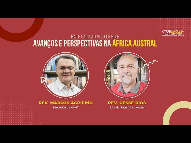 Avanços e Perspectivas na África Austral com Rev. Marcos Agripino e Rev. Gessé Rios