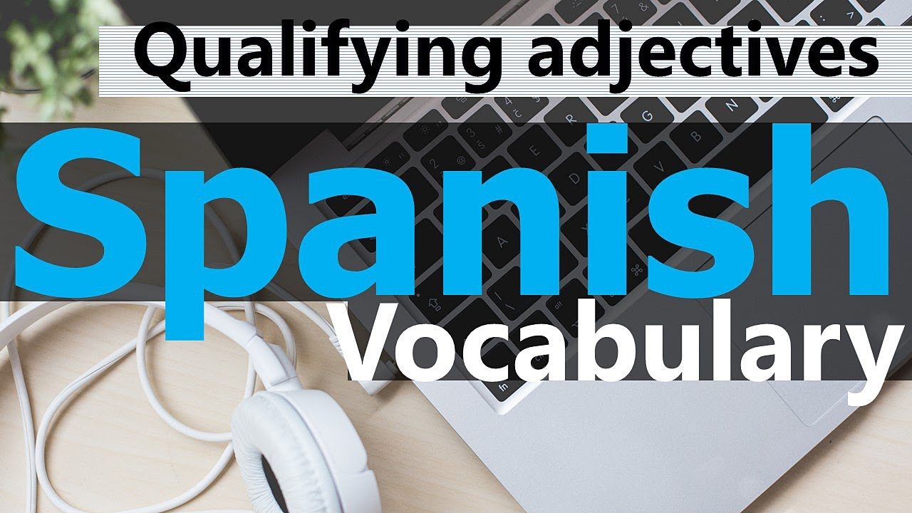 Qualifying adjectives in Spanish