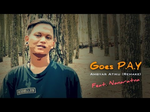 Goes Feat Nanaratna - Ambyar Atiku (Remake) | Hiphop Dangdut Terbaru