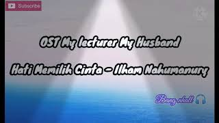 Hati Memilih Cinta Ilham Nahumarury, OST My Lecturer My Husband
