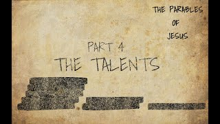 The Parables of Jesus Bible Study Part 4- The Talents